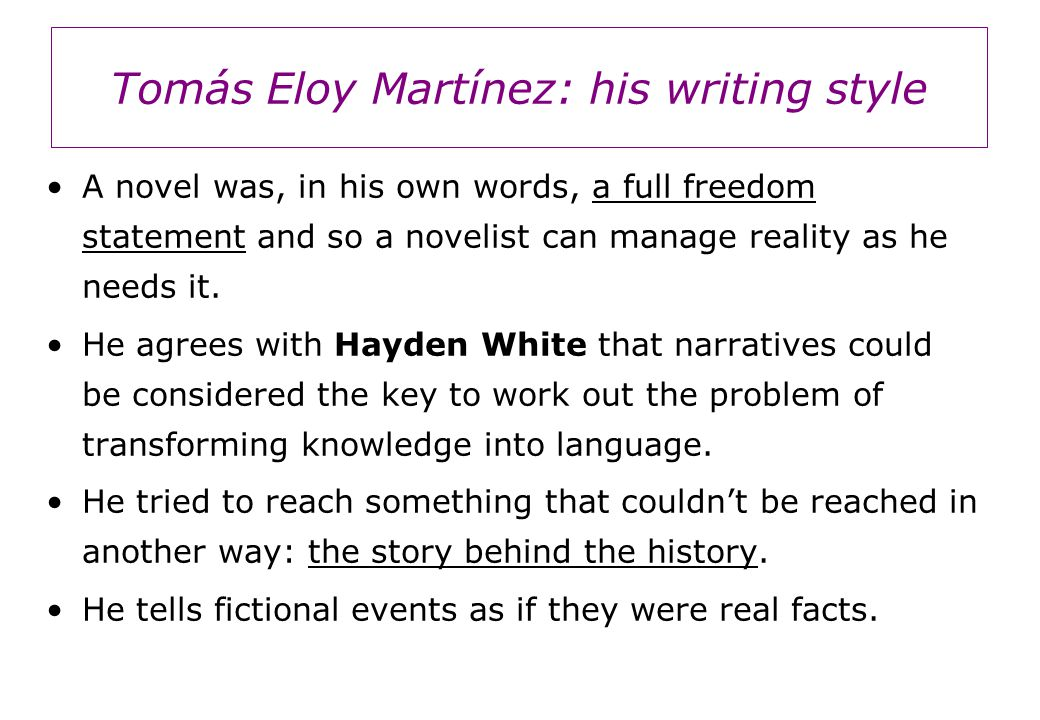 Tomás Eloy Martínez: his writing style A novel was, in his own words, a full freedom statement and so a novelist can manage reality as he needs it.