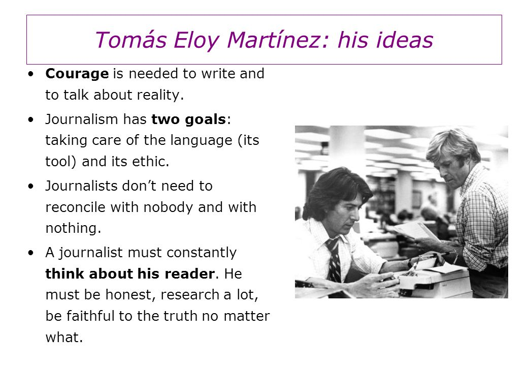 Tomás Eloy Martínez: his ideas Courage is needed to write and to talk about reality.