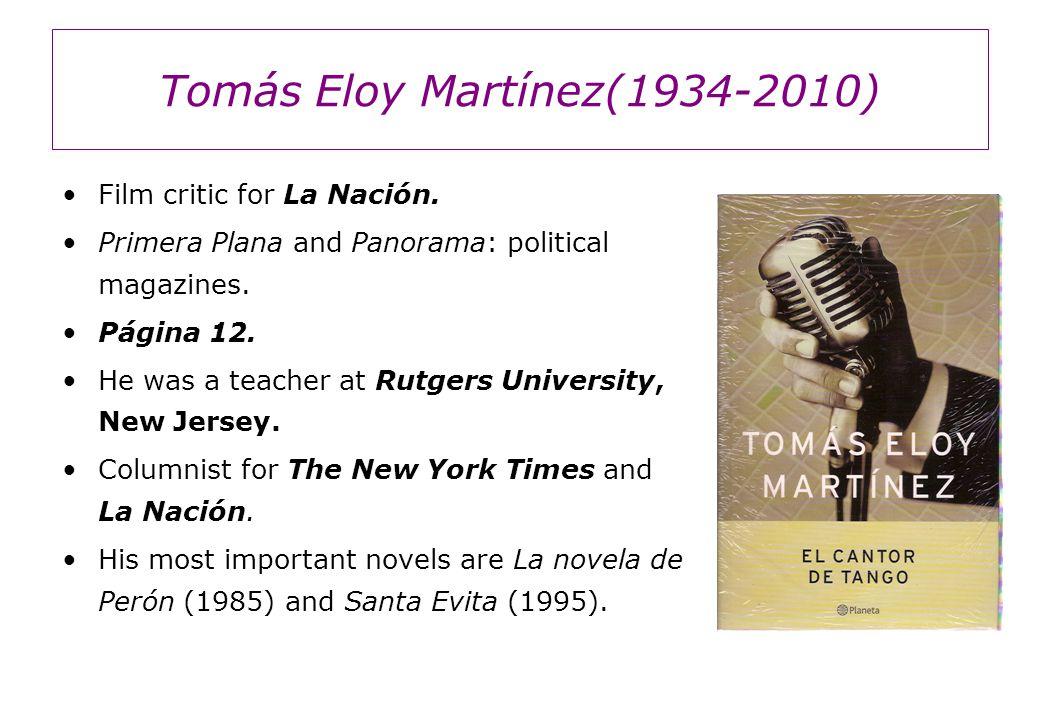 Tomás Eloy Martínez(1934-2010) Film critic for La Nación. Primera Plana and Panorama: political magazines. Página 12. He was a teacher at Rutgers Univ