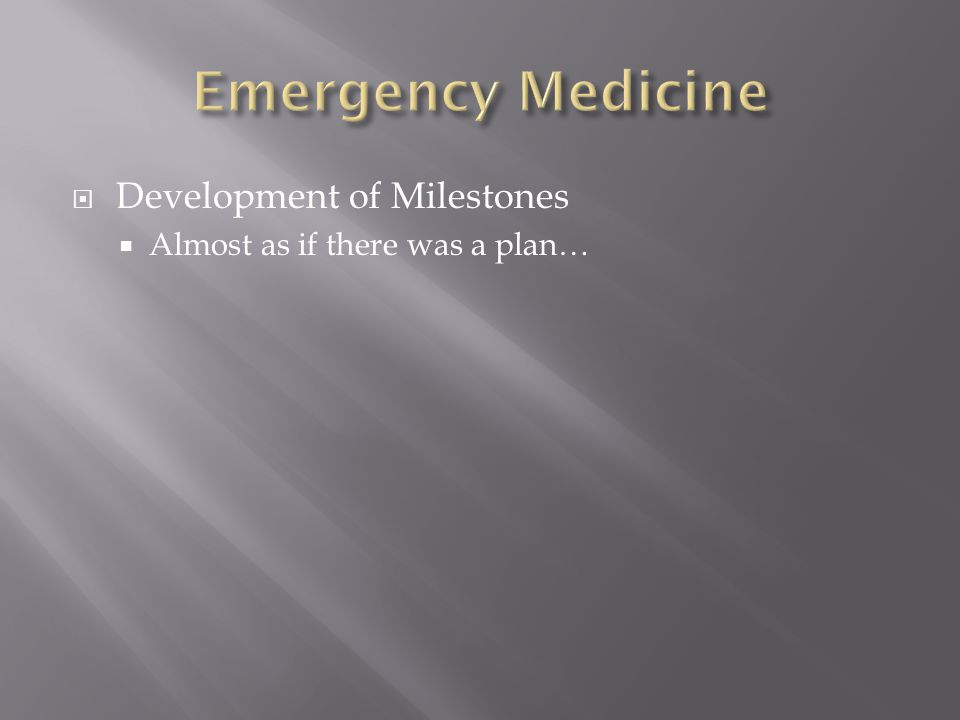  Development of Milestones  Almost as if there was a plan…