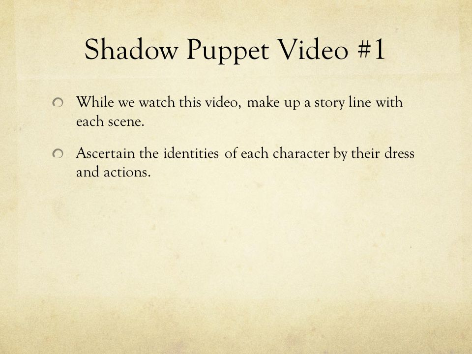 Shadow Puppet Video #1 While we watch this video, make up a story line with each scene.