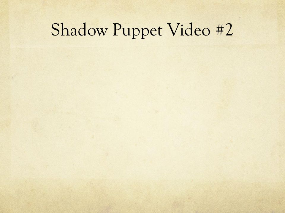 Shadow Puppet Video #2