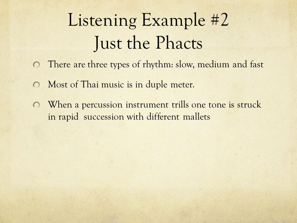 Listening Example #2 Just the Phacts There are three types of rhythm: slow, medium and fast Most of Thai music is in duple meter.