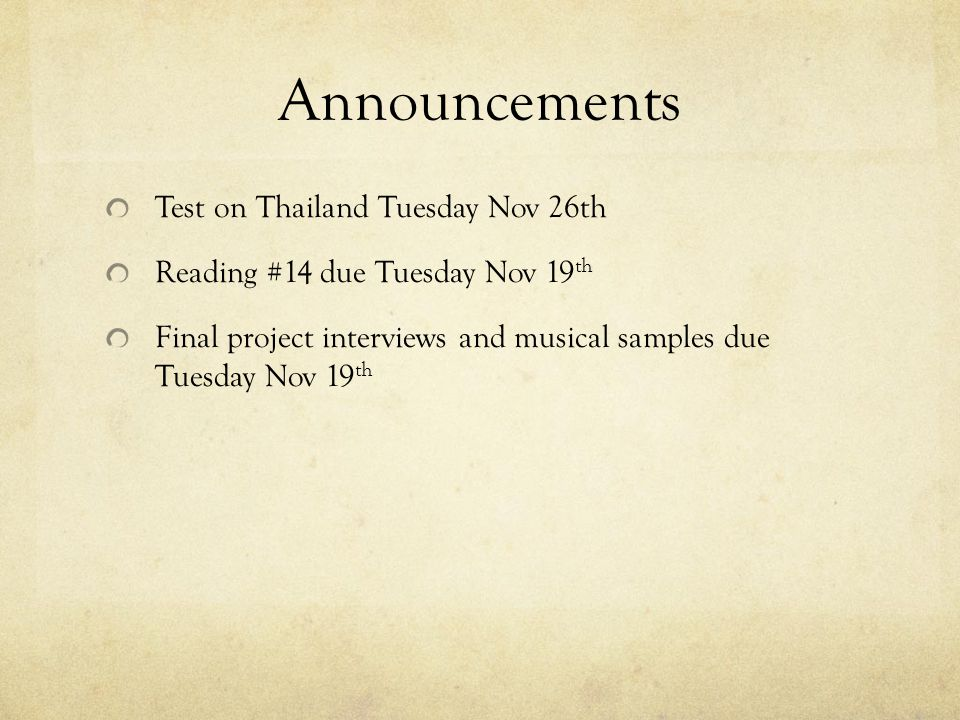 Announcements Test on Thailand Tuesday Nov 26th Reading #14 due Tuesday Nov 19 th Final project interviews and musical samples due Tuesday Nov 19 th