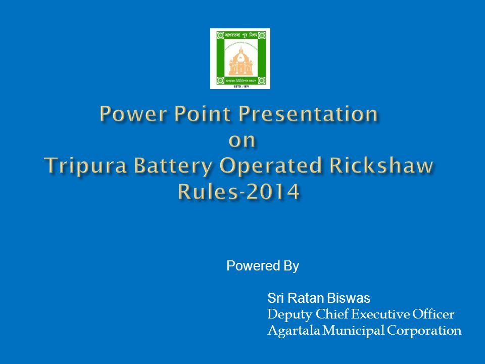 Powered By Sri Ratan Biswas Deputy Chief Executive Officer Agartala Municipal Corporation