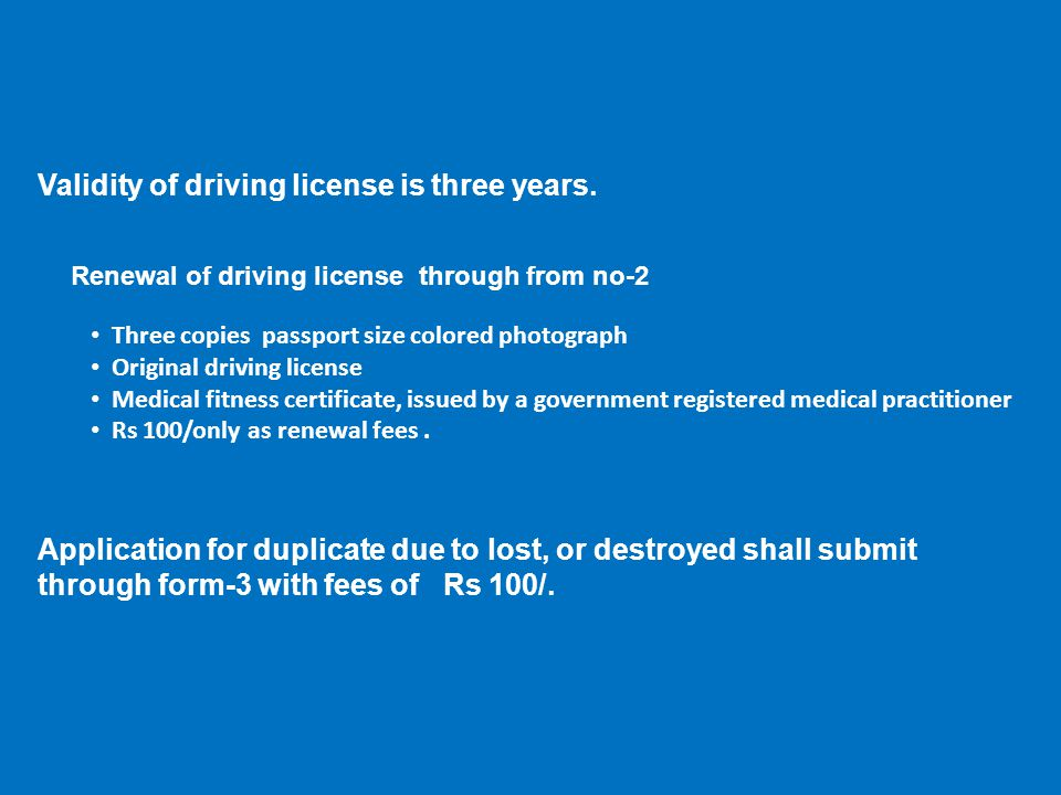 Validity of driving license is three years.