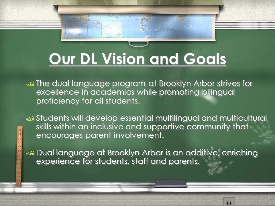 Our DL Vision and Goals / The dual language program at Brooklyn Arbor strives for excellence in academics while promoting bilingual proficiency for all students.