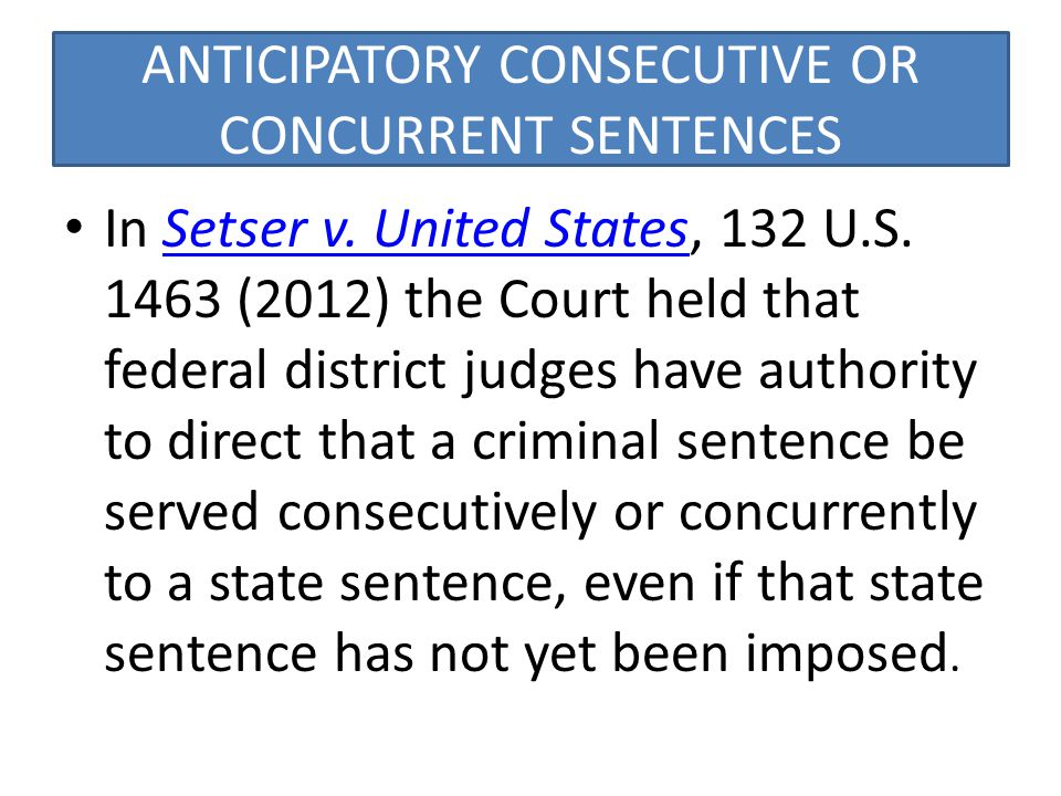 ANTICIPATORY CONSECUTIVE OR CONCURRENT SENTENCES In Setser v.