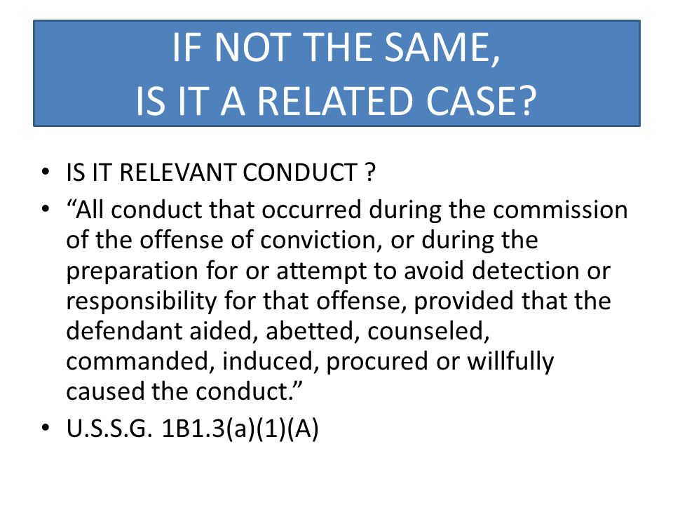 IF NOT THE SAME, IS IT A RELATED CASE. IS IT RELEVANT CONDUCT .