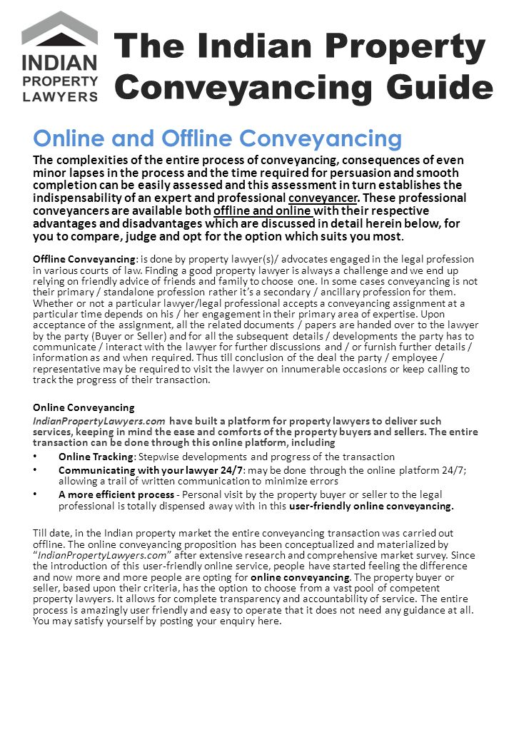 Online and Offline Conveyancing The complexities of the entire process of conveyancing, consequences of even minor lapses in the process and the time required for persuasion and smooth completion can be easily assessed and this assessment in turn establishes the indispensability of an expert and professional conveyancer.