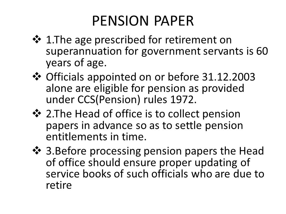 PENSION PAPER  1.The age prescribed for retirement on superannuation for government servants is 60 years of age.