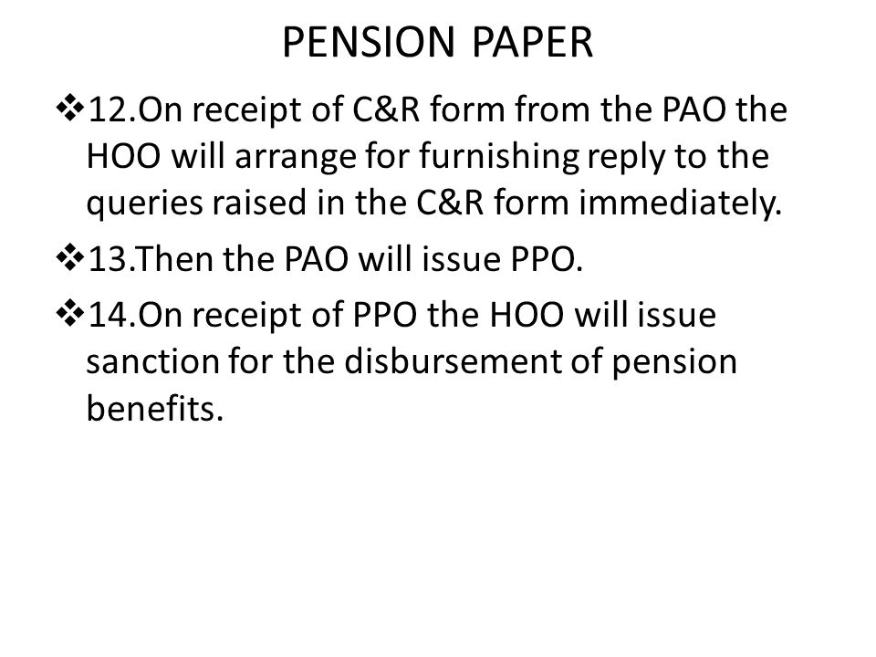 PENSION PAPER  12.On receipt of C&R form from the PAO the HOO will arrange for furnishing reply to the queries raised in the C&R form immediately.