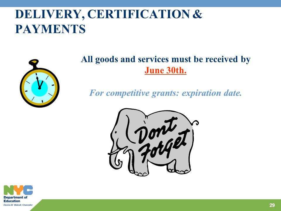 DELIVERY, CERTIFICATION & PAYMENTS 29 All goods and services must be received by June 30th.