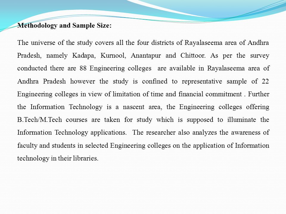 Methodology and Sample Size: The universe of the study covers all the four districts of Rayalaseema area of Andhra Pradesh, namely Kadapa, Kurnool, Anantapur and Chittoor.