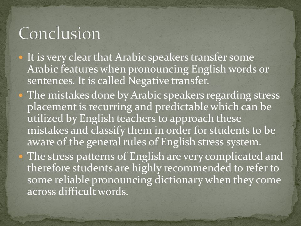 It is very clear that Arabic speakers transfer some Arabic features when pronouncing English words or sentences.