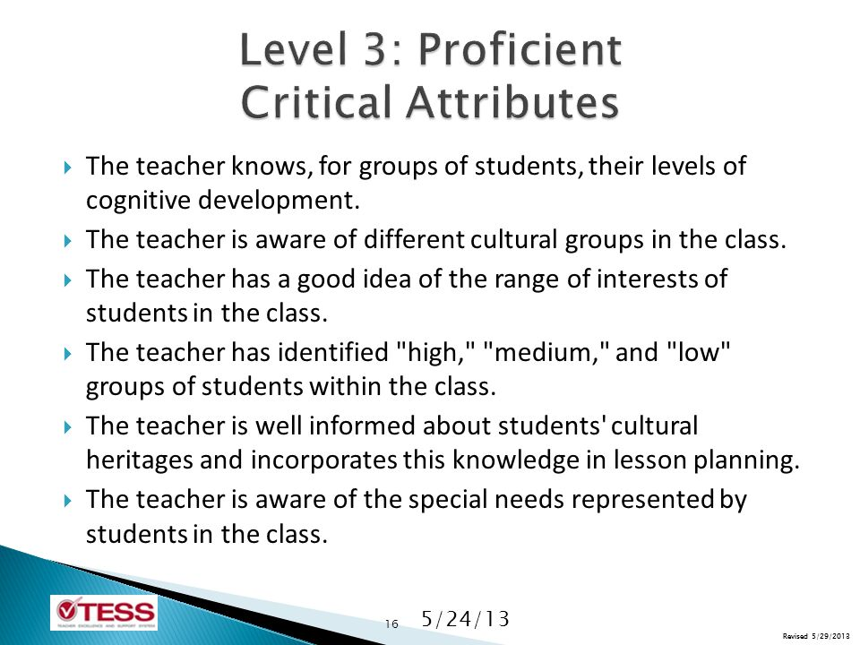 Revised 5/29/2013  The teacher knows, for groups of students, their levels of cognitive development.