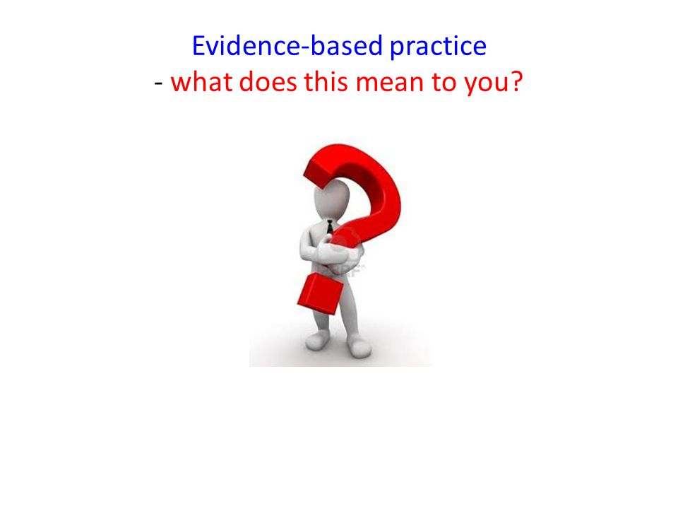 Evidence-based practice - what does this mean to you?