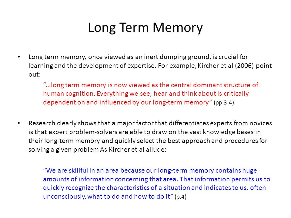 Long Term Memory Long term memory, once viewed as an inert dumping ground, is crucial for learning and the development of expertise.