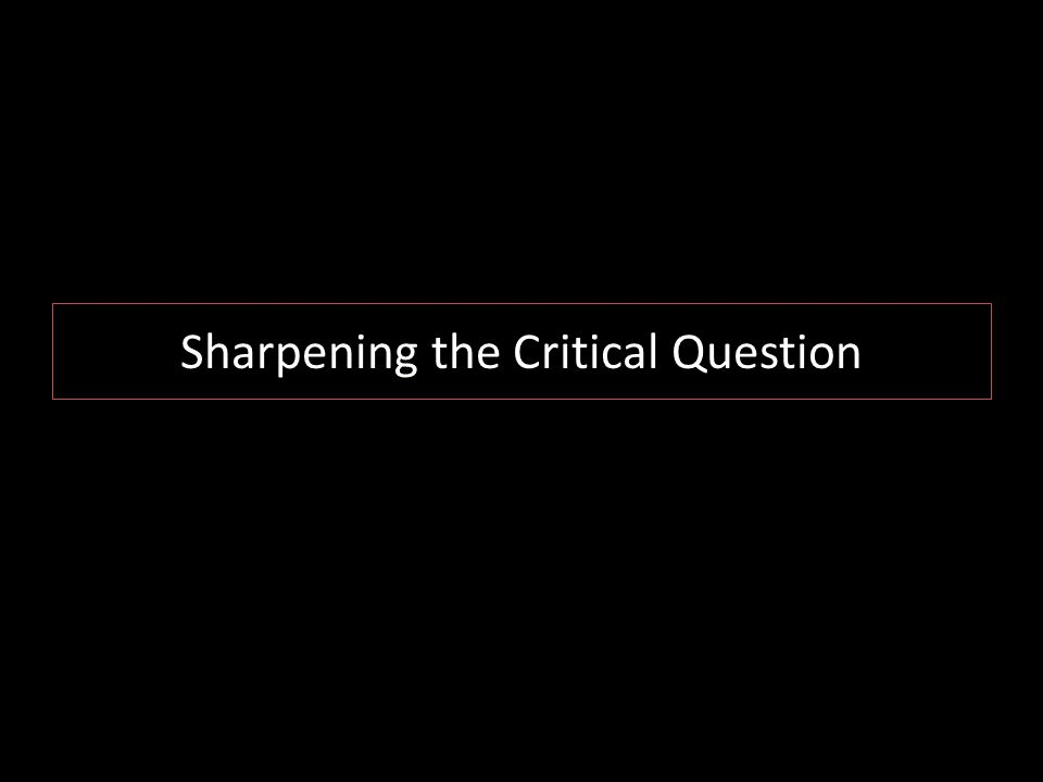 Sharpening the Critical Question