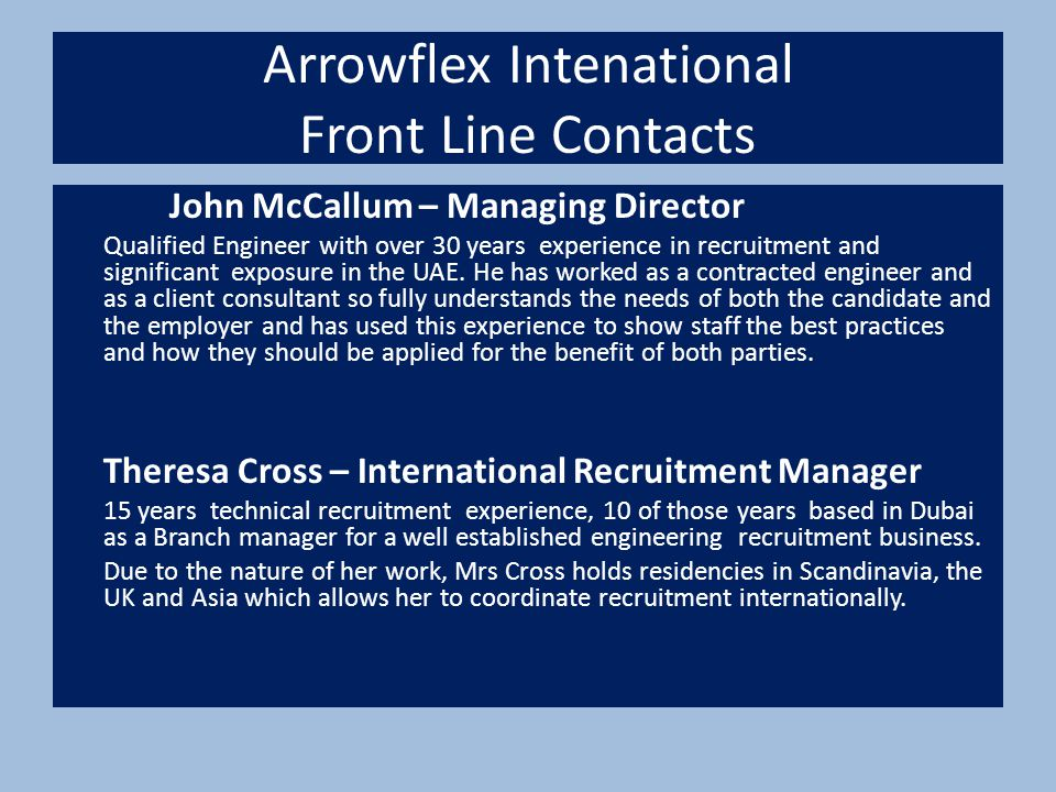 Arrowflex Intenational Meet The Team Ian Davies – Technical Engineering Consultant Customer focussed consultant with 12 years experience in recruitment.