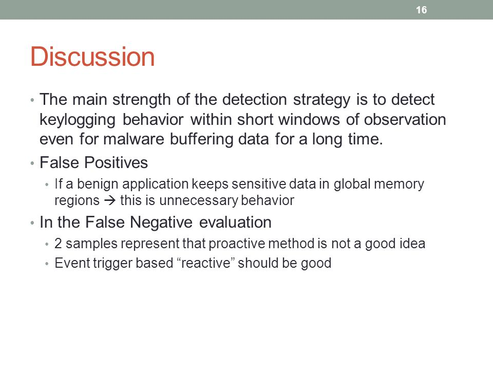 Discussion The main strength of the detection strategy is to detect keylogging behavior within short windows of observation even for malware buffering data for a long time.