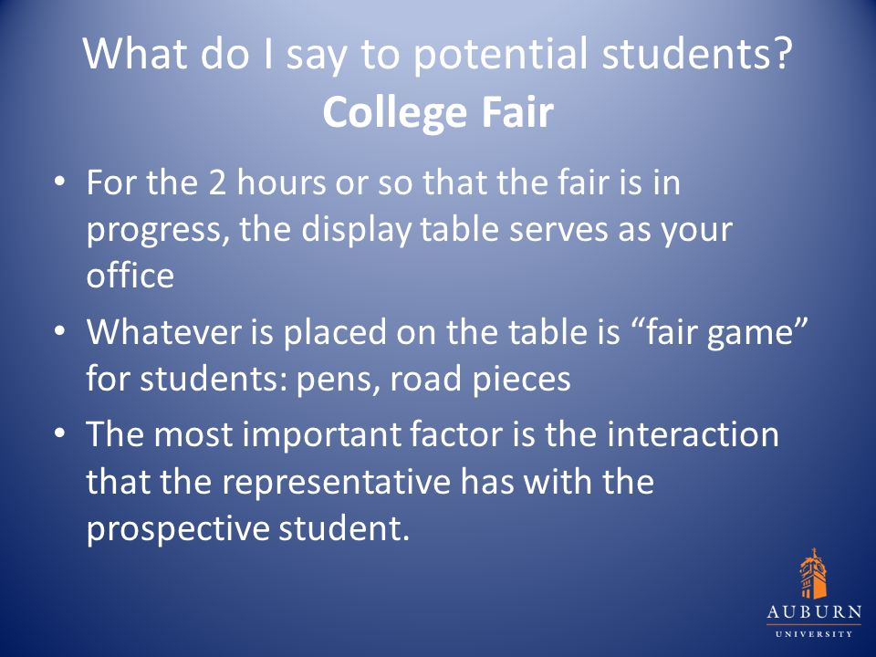 What do I say to potential students? College Fair For the 2 hours or so that the fair is in progress, the display table serves as your office Whatever