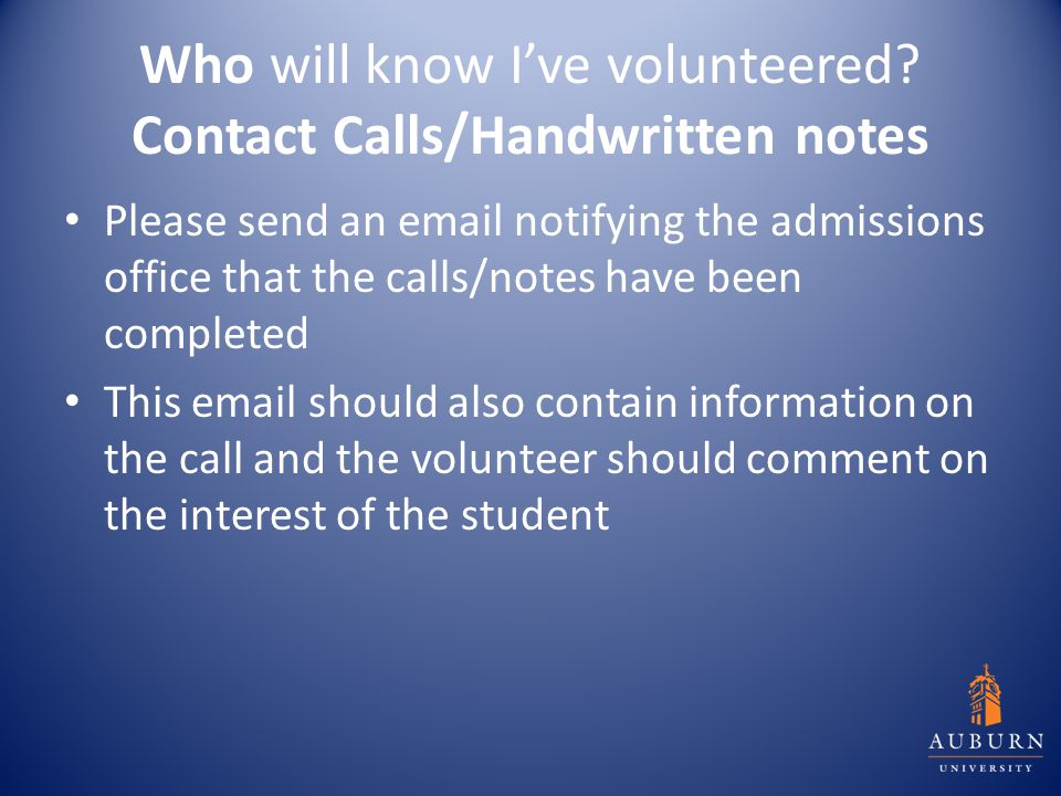 Who will know I've volunteered? Contact Calls/Handwritten notes Please send an email notifying the admissions office that the calls/notes have been co