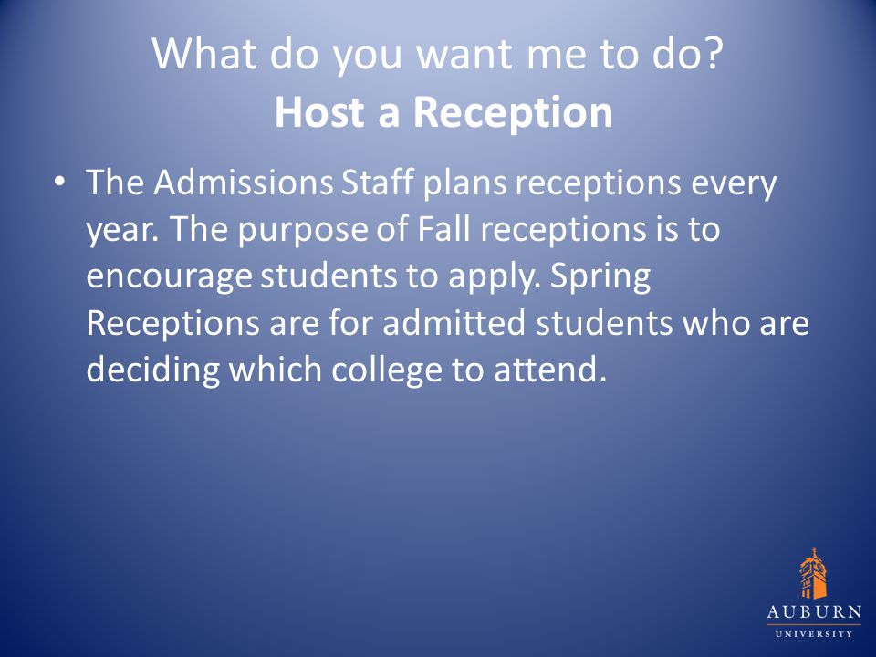 What do you want me to do? Host a Reception The Admissions Staff plans receptions every year. The purpose of Fall receptions is to encourage students