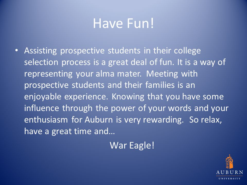 Have Fun. Assisting prospective students in their college selection process is a great deal of fun.