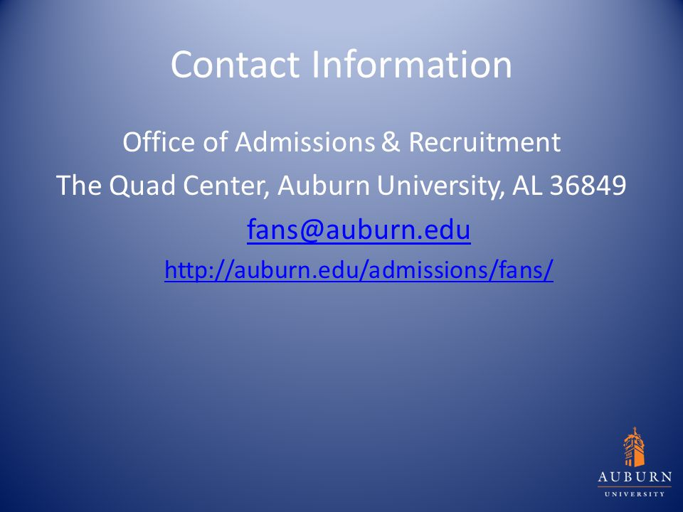 Contact Information Office of Admissions & Recruitment The Quad Center, Auburn University, AL 36849 fans@auburn.edu http://auburn.edu/admissions/fans/