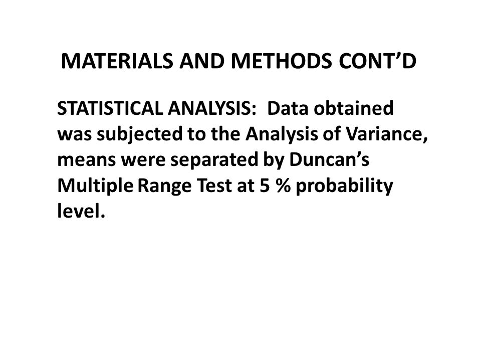 MATERIALS AND METHODS CONT'D STATISTICAL ANALYSIS: Data obtained was subjected to the Analysis of Variance, means were separated by Duncan's Multiple