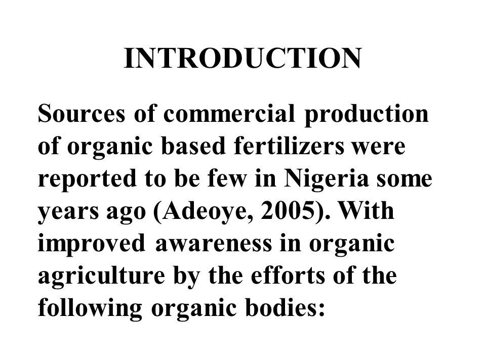 INTRODUCTION Sources of commercial production of organic based fertilizers were reported to be few in Nigeria some years ago (Adeoye, 2005). With impr
