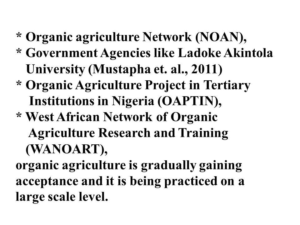 * Organic agriculture Network (NOAN), * Government Agencies like Ladoke Akintola University (Mustapha et.