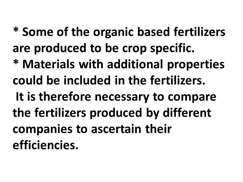 * Some of the organic based fertilizers are produced to be crop specific.