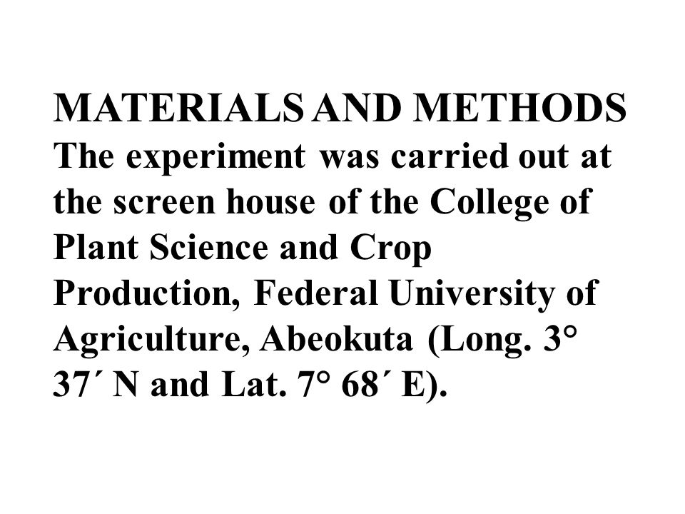MATERIALS AND METHODS The experiment was carried out at the screen house of the College of Plant Science and Crop Production, Federal University of Ag