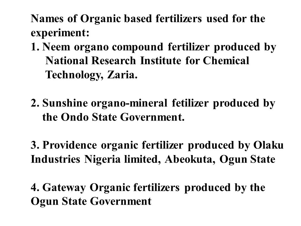 Names of Organic based fertilizers used for the experiment: 1. Neem organo compound fertilizer produced by National Research Institute for Chemical Te