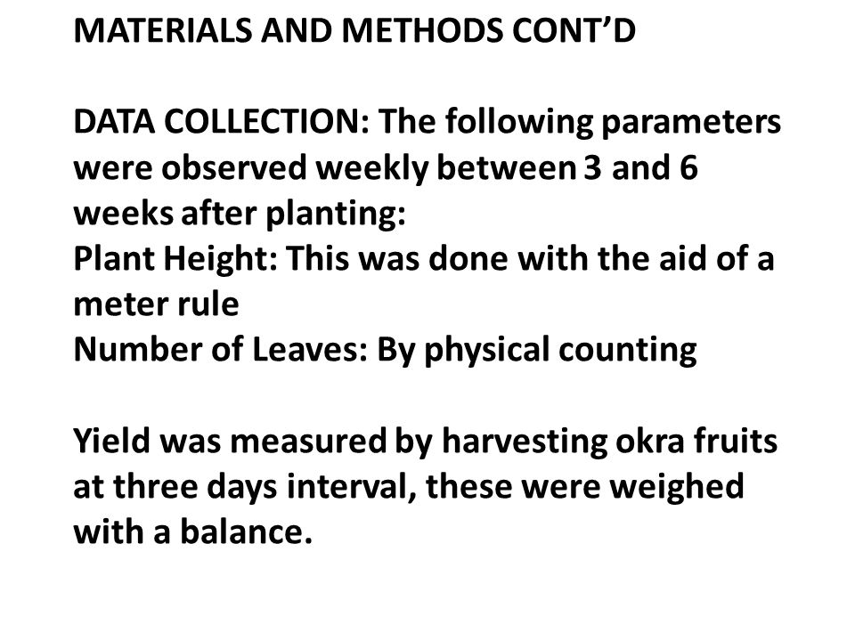 MATERIALS AND METHODS CONT'D DATA COLLECTION: The following parameters were observed weekly between 3 and 6 weeks after planting: Plant Height: This w