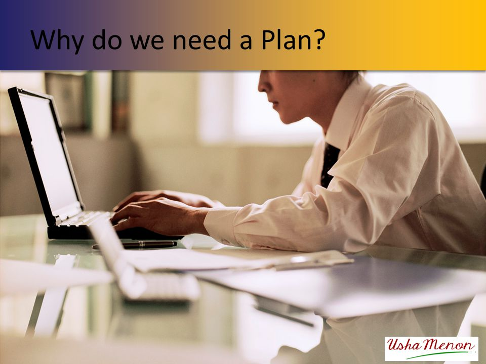 Why do we need a Plan
