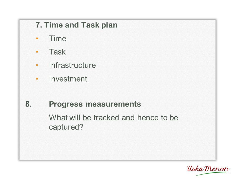 7. Time and Task plan Time Task Infrastructure Investment 8.Progress measurements What will be tracked and hence to be captured?