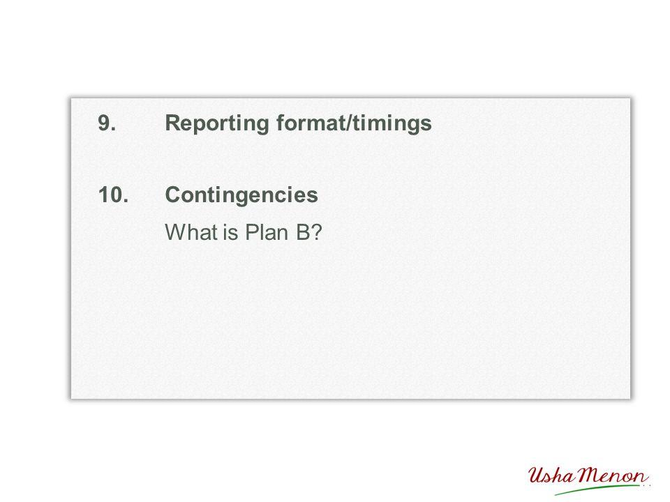 9.Reporting format/timings 10.Contingencies What is Plan B