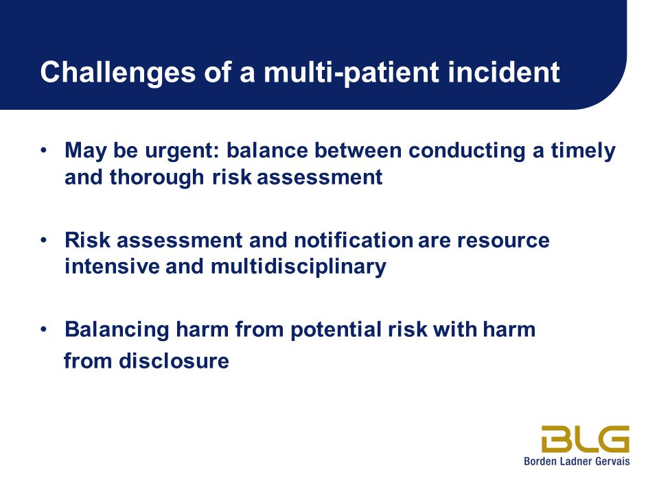 Challenges of a multi-patient incident May be urgent: balance between conducting a timely and thorough risk assessment Risk assessment and notification are resource intensive and multidisciplinary Balancing harm from potential risk with harm from disclosure