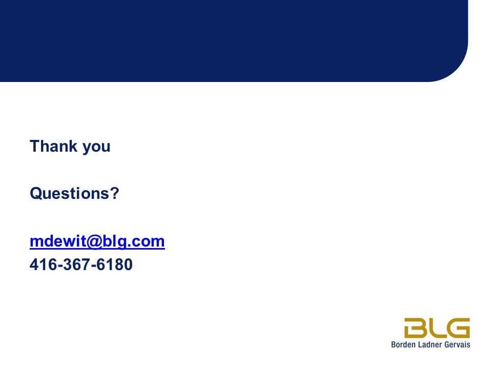 Thank you Questions mdewit@blg.com 416-367-6180