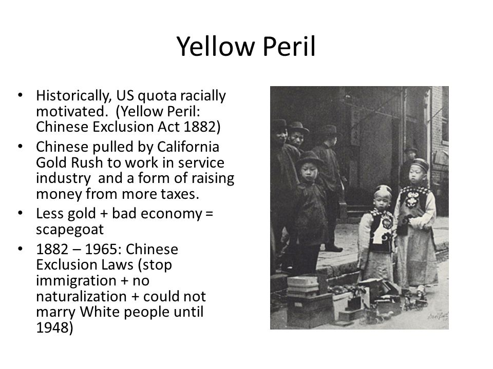 Yellow Peril Historically, US quota racially motivated.