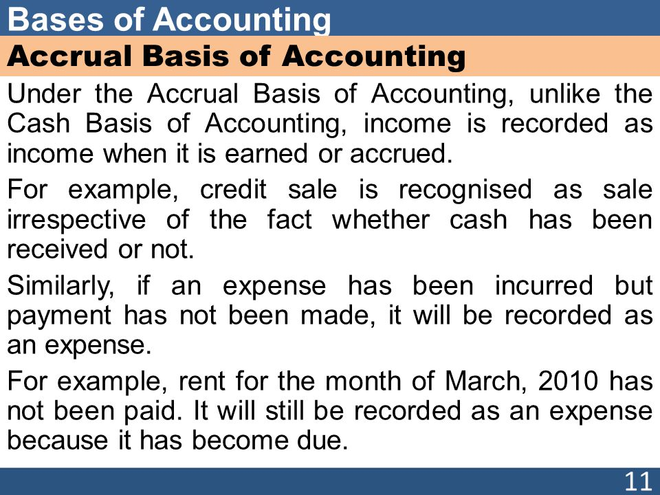 Bases of Accounting Accrual Basis of Accounting Under the Accrual Basis of Accounting, unlike the Cash Basis of Accounting, income is recorded as inco
