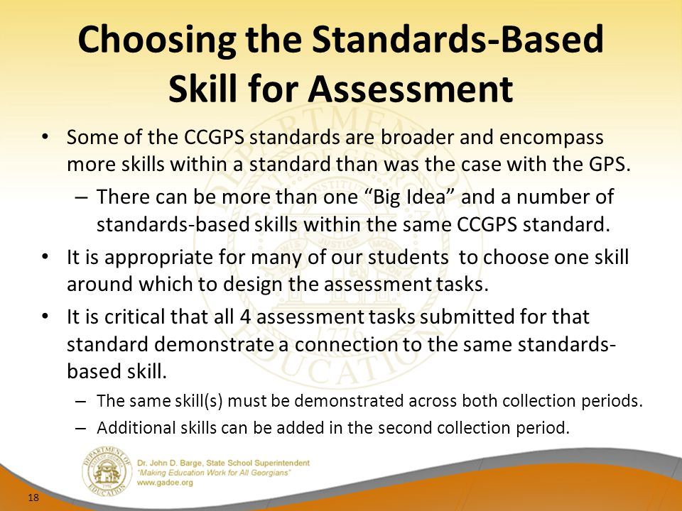 Choosing the Standards-Based Skill for Assessment Some of the CCGPS standards are broader and encompass more skills within a standard than was the cas