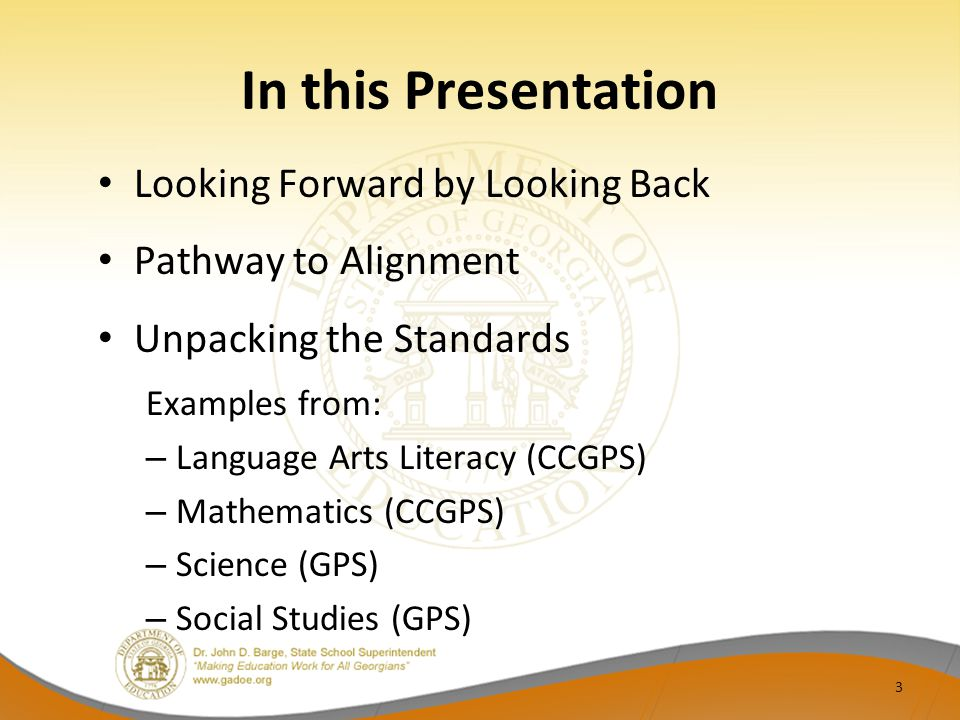 In this Presentation Looking Forward by Looking Back Pathway to Alignment Unpacking the Standards Examples from: – Language Arts Literacy (CCGPS) – Ma