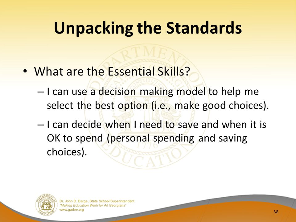 Unpacking the Standards What are the Essential Skills? – I can use a decision making model to help me select the best option (i.e., make good choices)