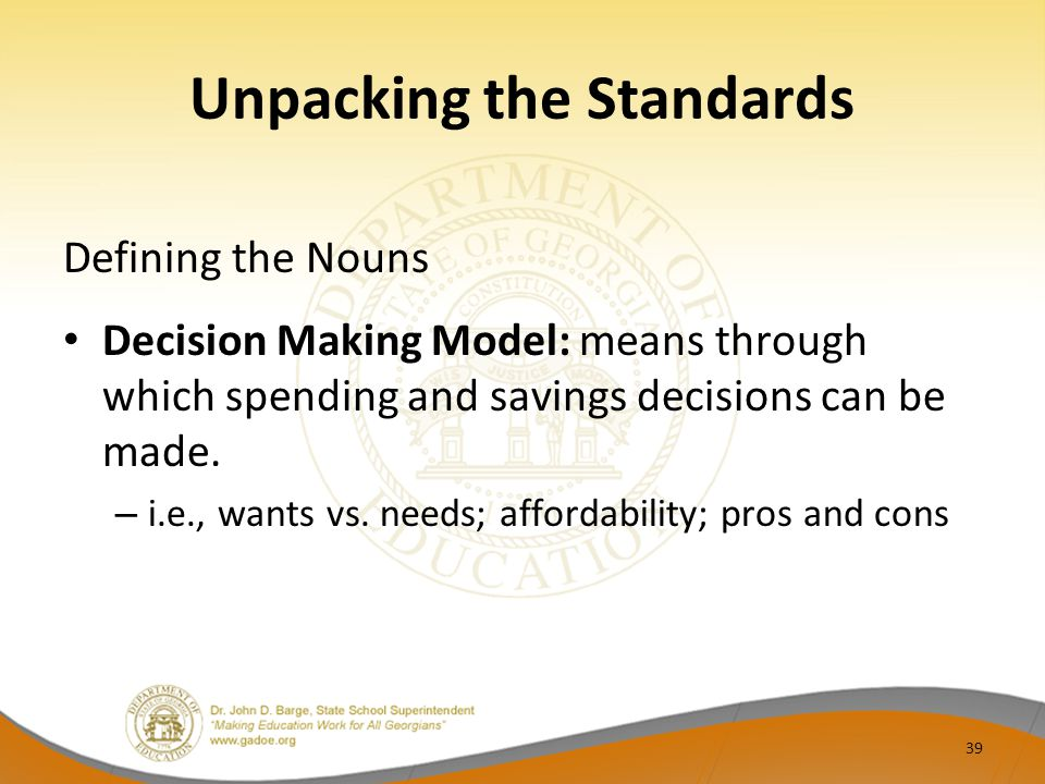 Unpacking the Standards Defining the Nouns Decision Making Model: means through which spending and savings decisions can be made. – i.e., wants vs. ne