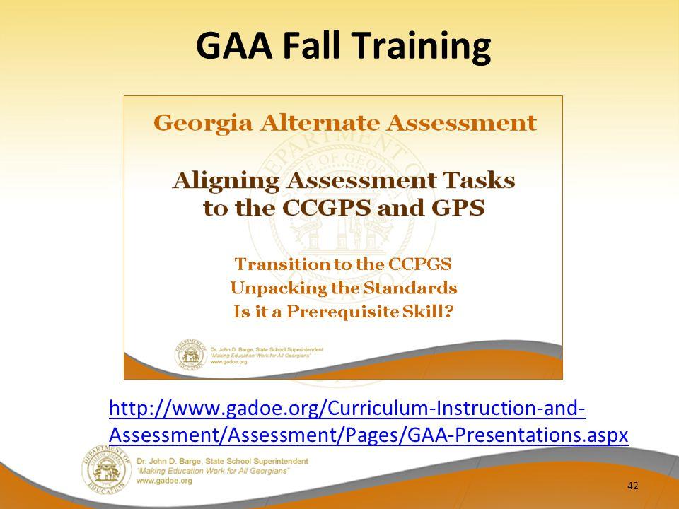 GAA Fall Training 42 http://www.gadoe.org/Curriculum-Instruction-and- Assessment/Assessment/Pages/GAA-Presentations.aspx