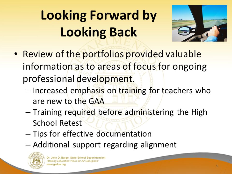 Looking Forward by Looking Back Review of teacher feedback post-administration and following the Fall 2012 online GAA Training found these areas of concern: – Need for additional curriculum training in the CCGPS to strengthen content knowledge – Need for more guidance in alignment of assessment tasks to the curriculum standards – Need for more examples of tasks aligned to both the CCGPS and the GPS 6